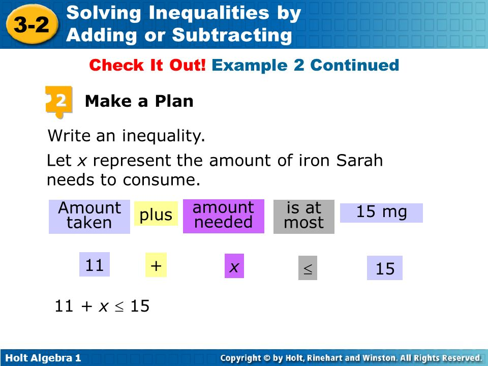 Holt Algebra 1 3-2 Solving Inequalities by Adding or Subtracting 2 Make a Plan Write an inequality. Let x represent the amount of iron Sarah needs to