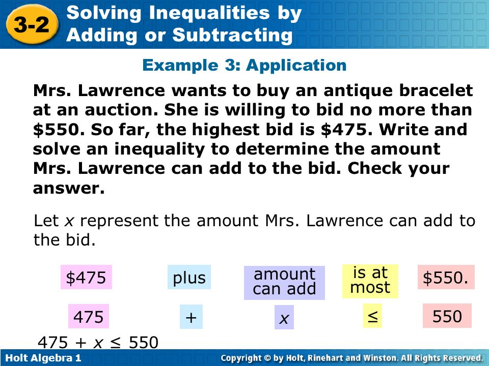 Holt Algebra 1 3-2 Solving Inequalities by Adding or Subtracting Mrs. Lawrence wants to buy an antique bracelet at an auction. She is willing to bid n