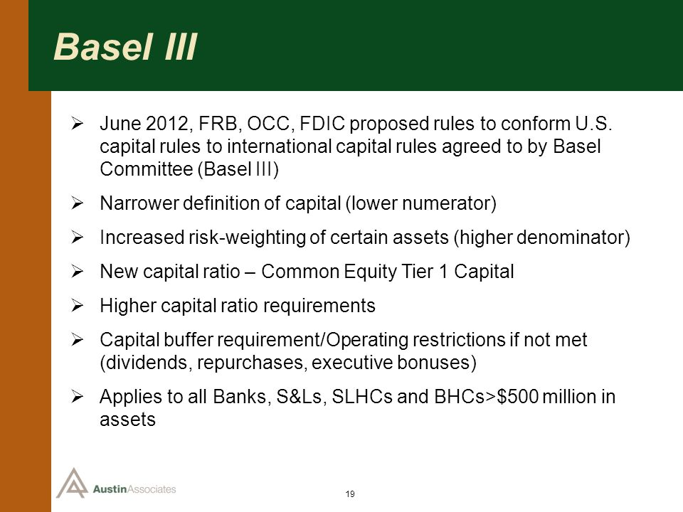 19 Basel III June 2012, FRB, OCC, FDIC proposed rules to conform U.S. capital rules to international capital rules agreed to by Basel Committee (Basel
