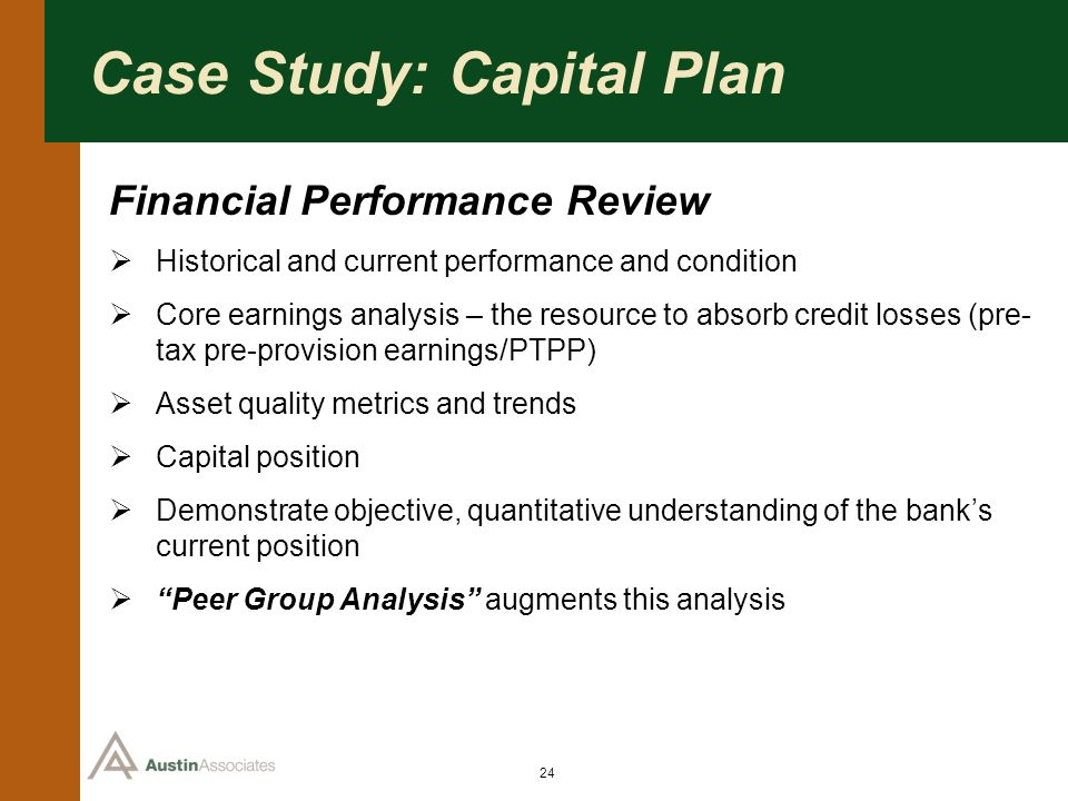 24 Case Study: Capital Plan Financial Performance Review Historical and current performance and condition Core earnings analysis – the resource to abs