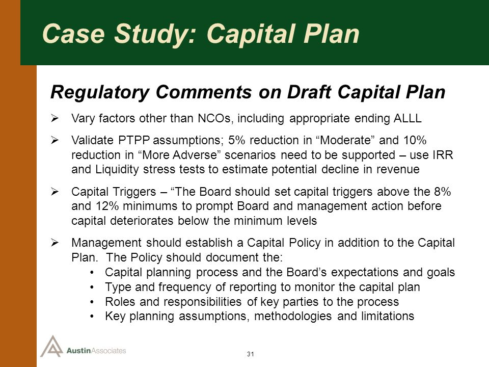 31 Case Study: Capital Plan Regulatory Comments on Draft Capital Plan Vary factors other than NCOs, including appropriate ending ALLL Validate PTPP as
