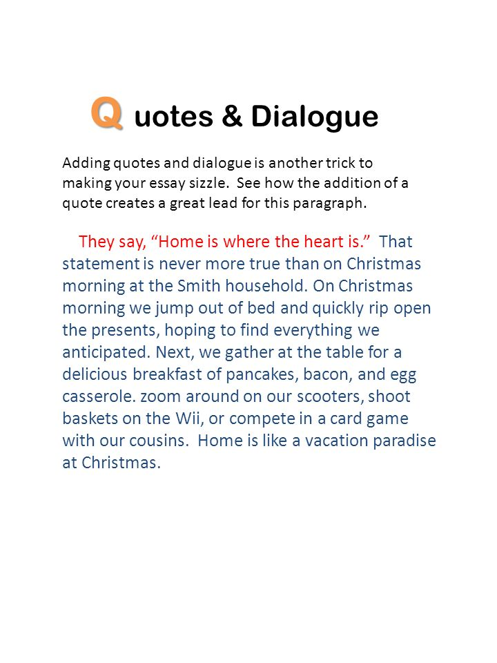 Q uotes & Dialogue Adding quotes and dialogue is another trick to making your essay sizzle. See how the addition of a quote creates a great lead for t