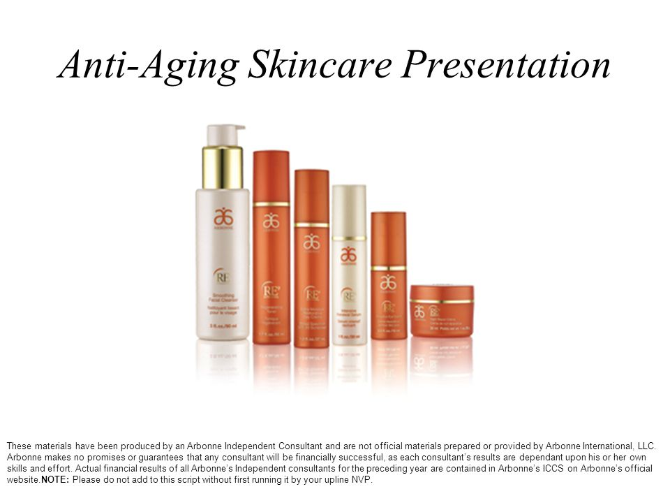 Anti-Aging Skincare Presentation These materials have been produced by an Arbonne Independent Consultant and are not official materials prepared or pr