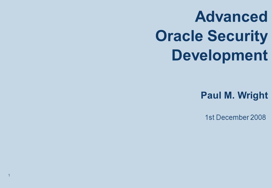 1 Advanced Oracle Security Development Paul M. Wright 1st December 2008