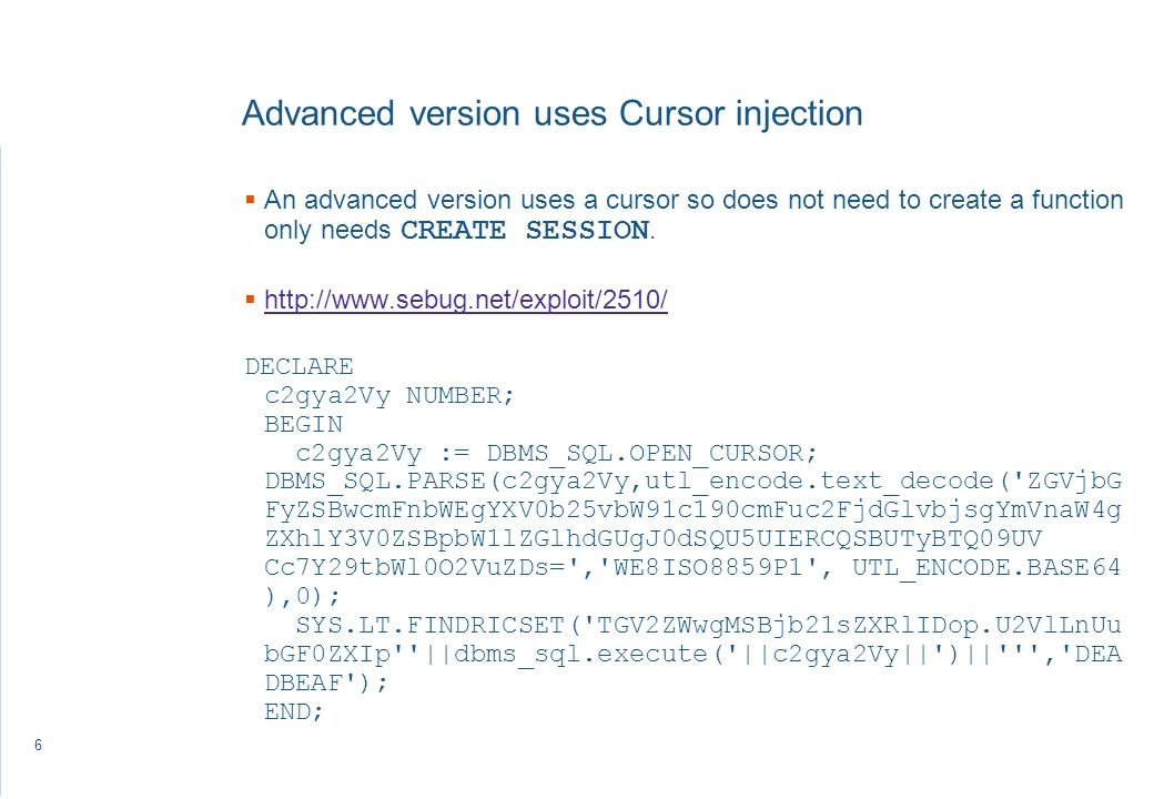6 Advanced version uses Cursor injection An advanced version uses a cursor so does not need to create a function only needs CREATE SESSION.