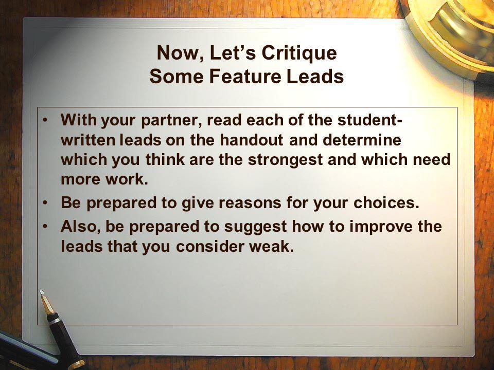 Feature Lead … Lets Write It! 1.Gather your thoughts and write 3 different types of leads for your feature article. 2.If you cant write them now, writ