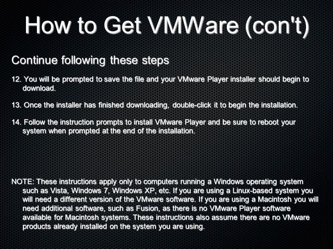 How to Get VMWare (con't) Continue following these steps 12. You will be prompted to save the file and your VMware Player installer should begin to do