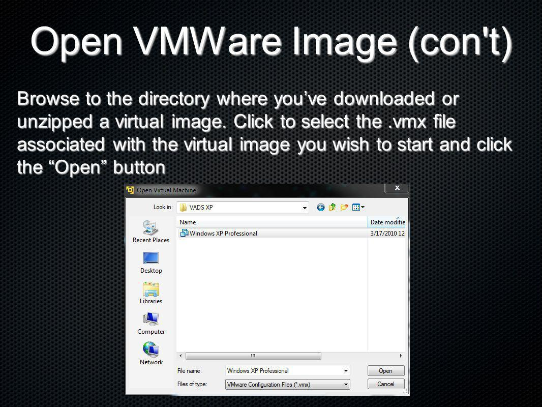 Open VMWare Image (con't) Browse to the directory where youve downloaded or unzipped a virtual image. Click to select the.vmx file associated with the