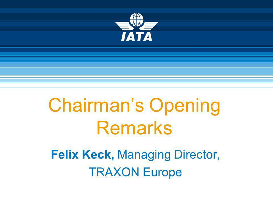 Chairmans Opening Remarks Felix Keck, Managing Director, TRAXON Europe