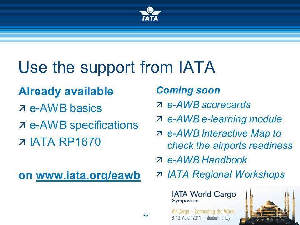 56 Use the support from IATA Already available e-AWB basics e-AWB specifications IATA RP1670 on www.iata.org/eawbwww.iata.org/eawb Coming soon e-AWB s