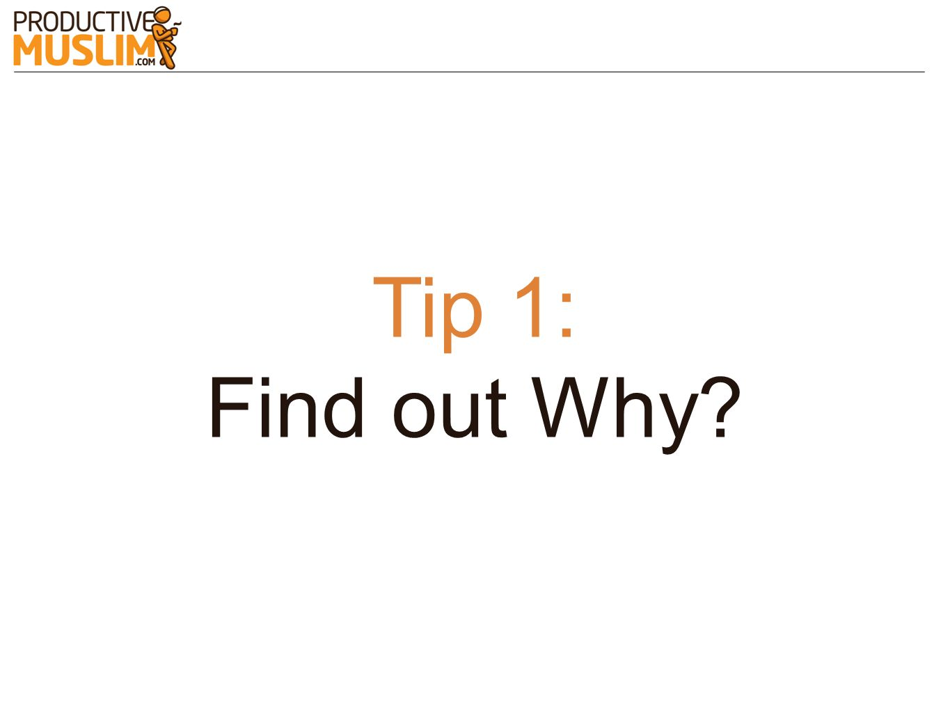 Tip 1: Find out Why?