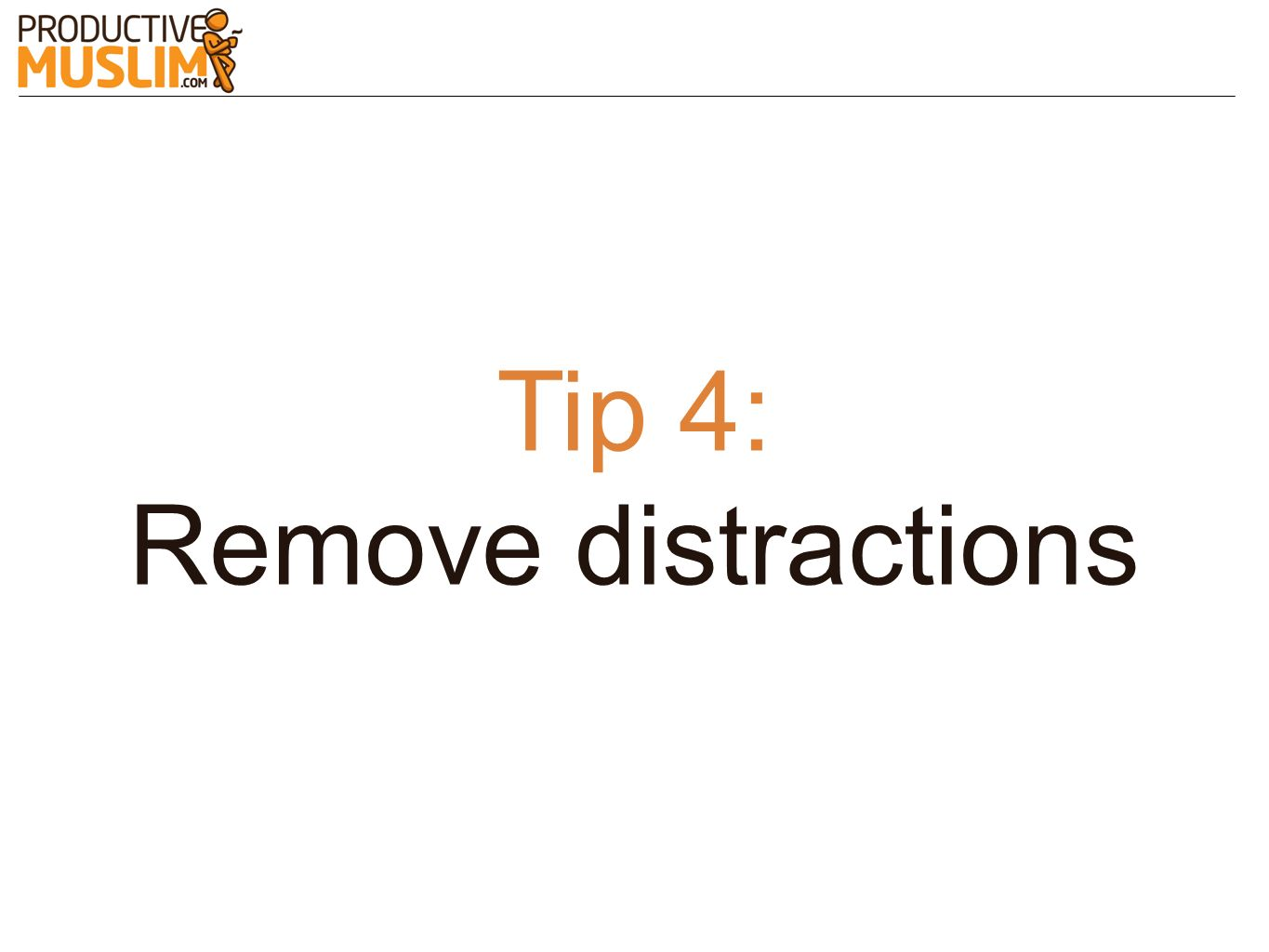 Tip 4: Remove distractions