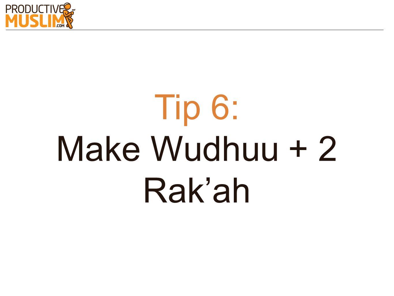 Tip 6: Make Wudhuu + 2 Rakah