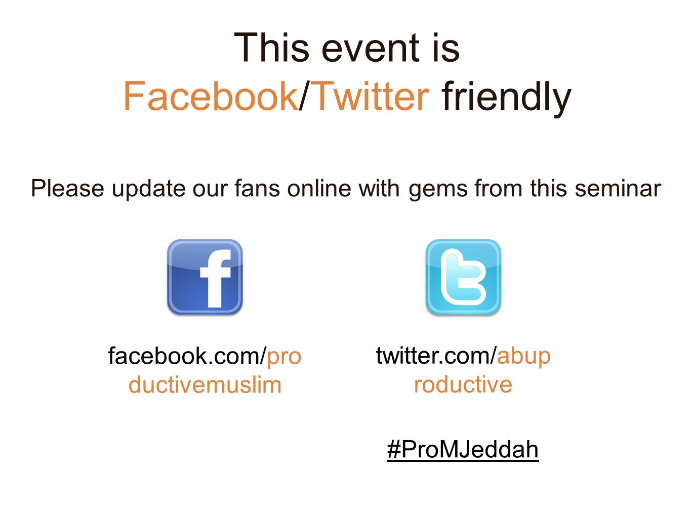This event is Facebook/Twitter friendly facebook.com/pro ductivemuslim twitter.com/abup roductive Please update our fans online with gems from this se