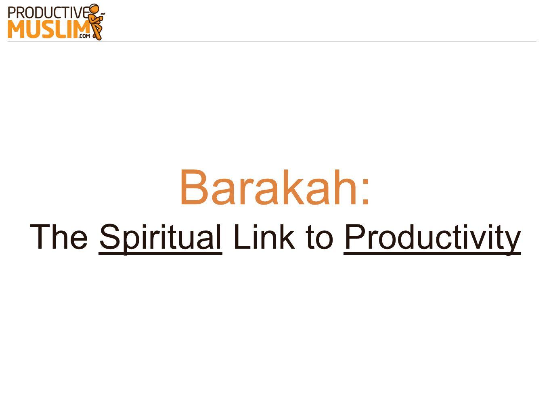Barakah: The Spiritual Link to Productivity
