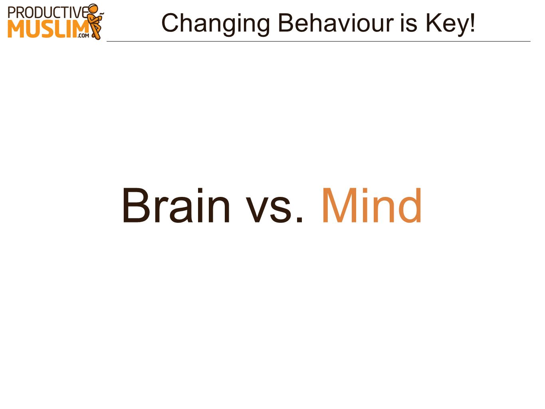 Changing Behaviour is Key! Brain vs. Mind