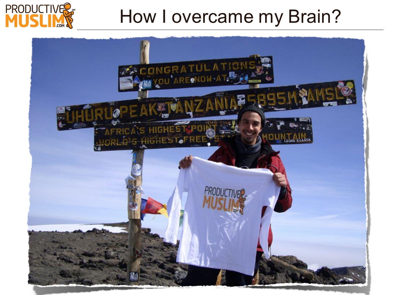 How I overcame my Brain?