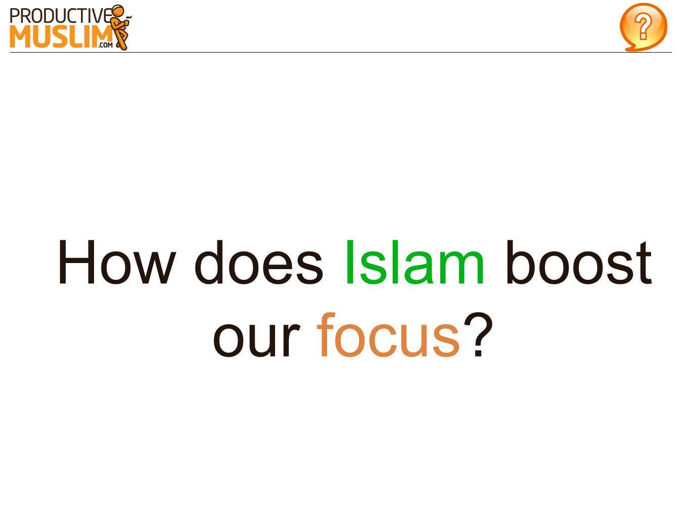 How does Islam boost our focus?