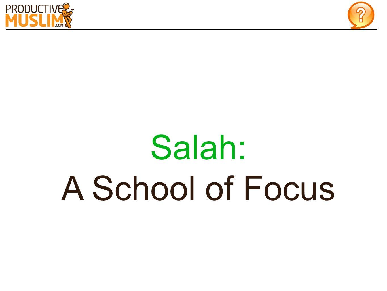 Salah: A School of Focus