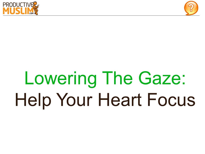 Lowering The Gaze: Help Your Heart Focus