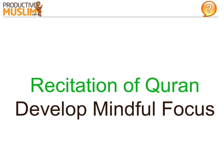 Recitation of Quran Develop Mindful Focus