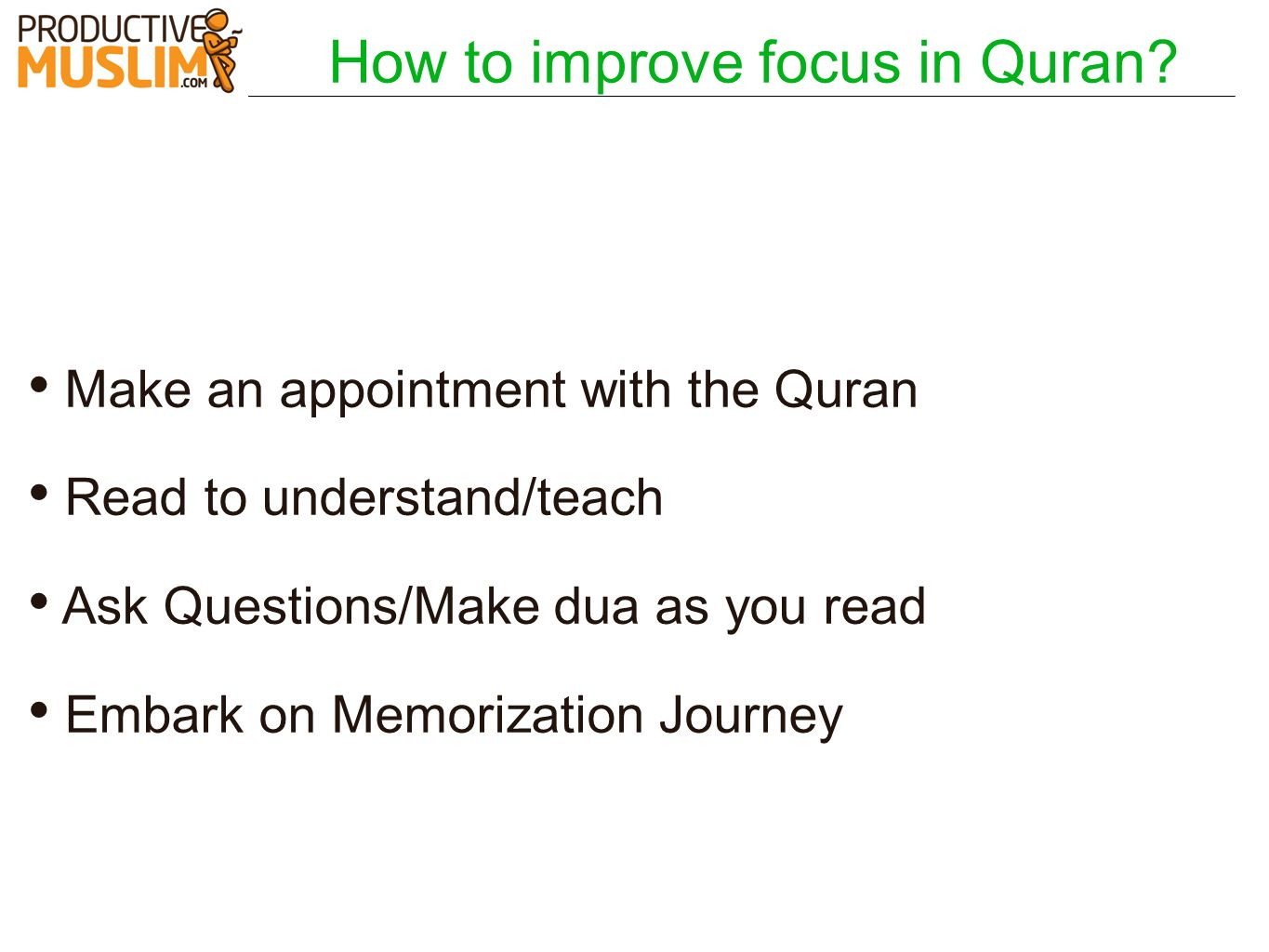 How to improve focus in Quran? Make an appointment with the Quran Read to understand/teach Ask Questions/Make dua as you read Embark on Memorization J