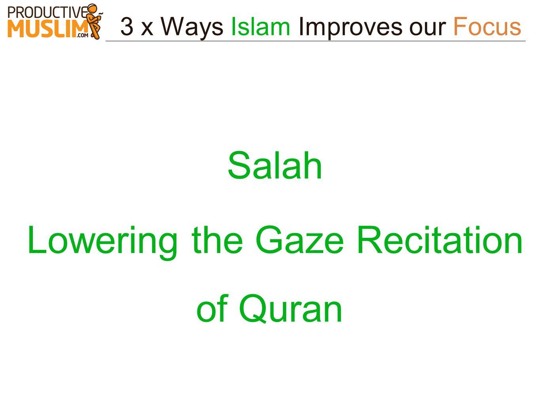 3 x Ways Islam Improves our Focus Salah Lowering the Gaze Recitation of Quran