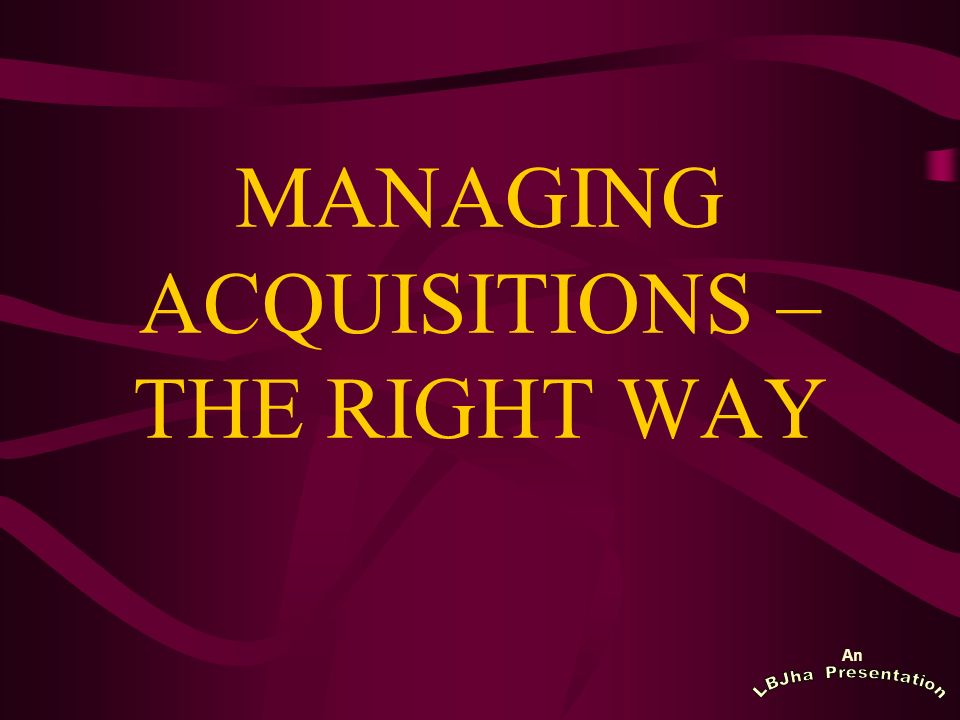 An MANAGING ACQUISITIONS – THE RIGHT WAY