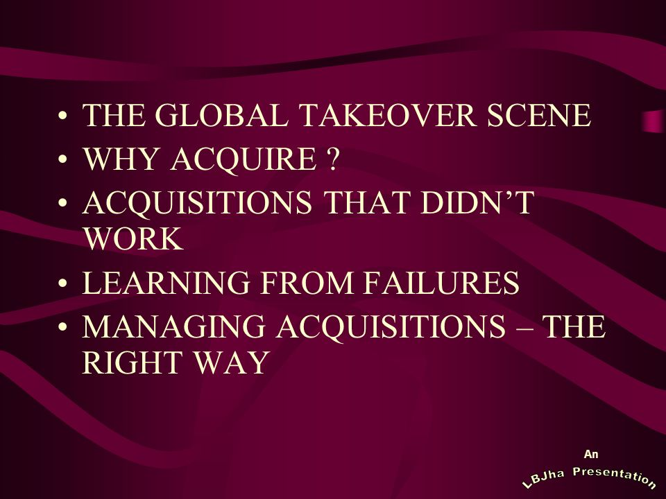 An THE GLOBAL TAKEOVER SCENE WHY ACQUIRE .