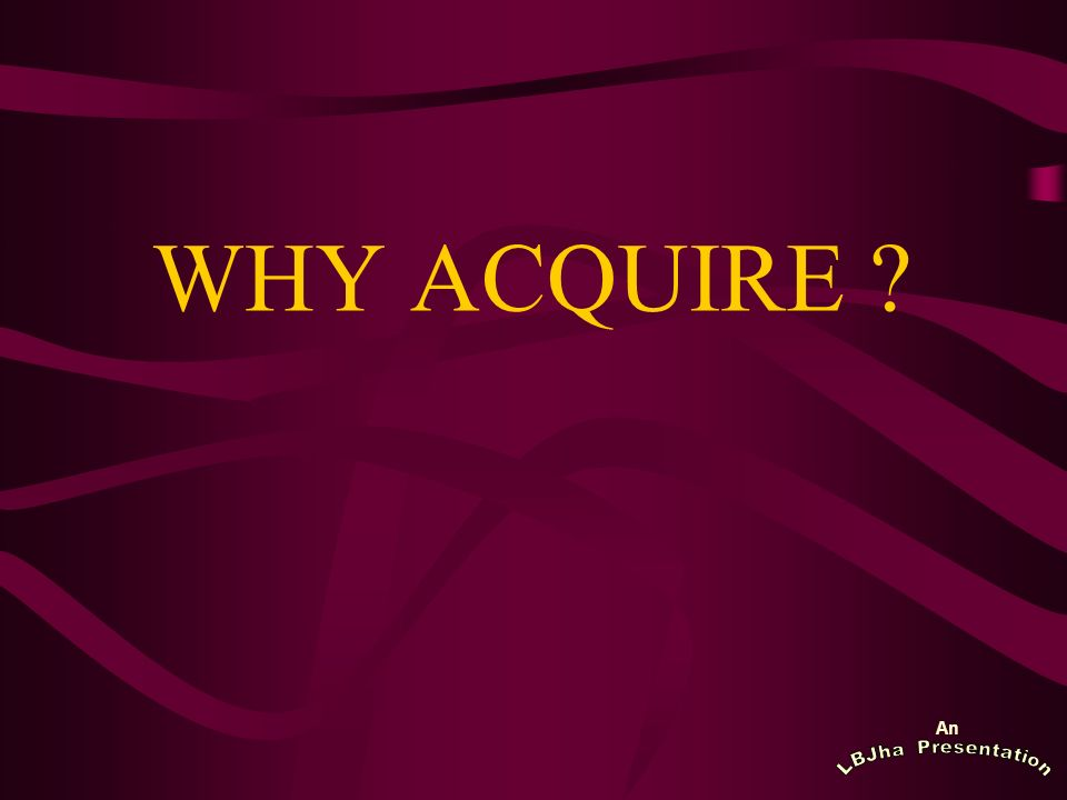 An WHY ACQUIRE