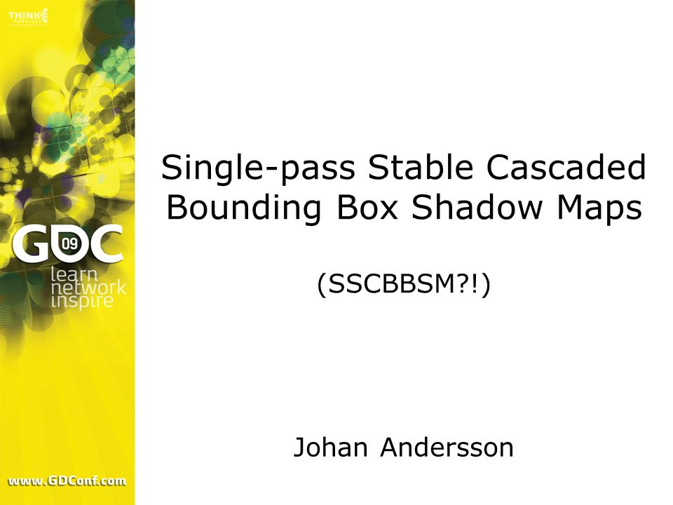 Single-pass Stable Cascaded Bounding Box Shadow Maps (SSCBBSM?!) Johan Andersson