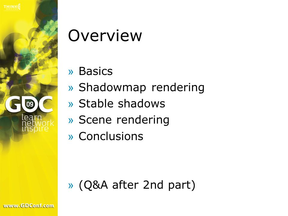 Overview »Basics »Shadowmap rendering »Stable shadows »Scene rendering »Conclusions »(Q&A after 2nd part)