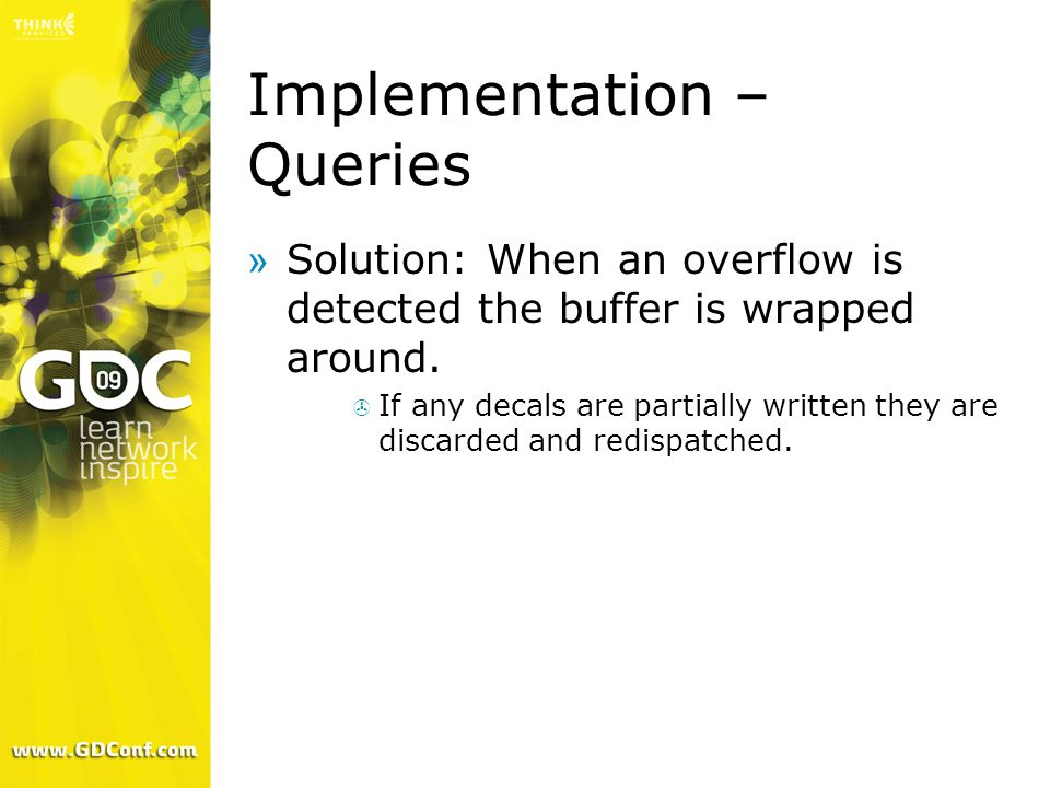 Implementation – Queries »Solution: When an overflow is detected the buffer is wrapped around. If any decals are partially written they are discarded