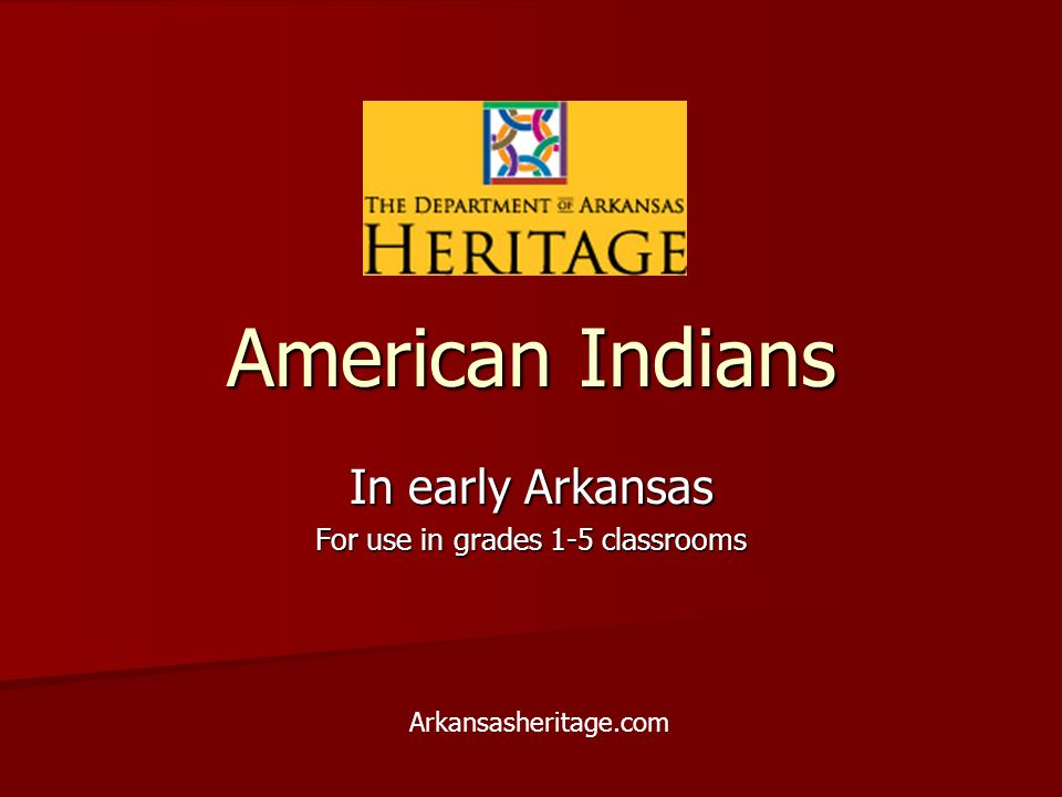 American Indians In early Arkansas For use in grades 1-5 classrooms Arkansasheritage.com