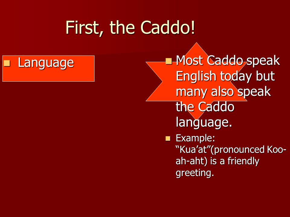 First, the Caddo! Language Language Most Caddo speak English today but many also speak the Caddo language. Most Caddo speak English today but many als