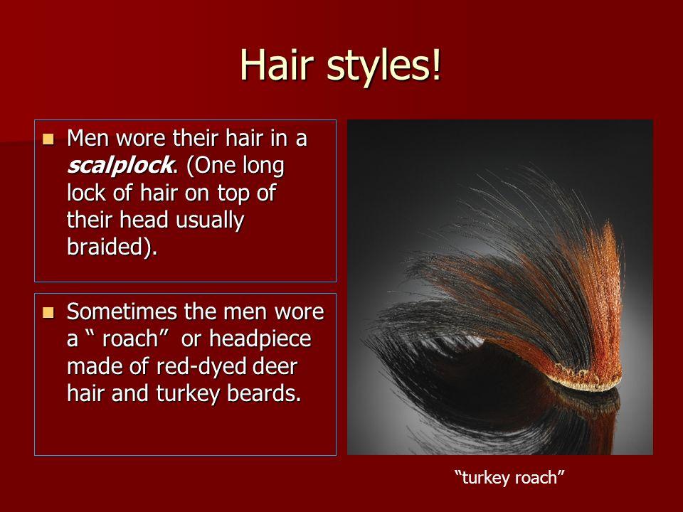 Hair styles! Men wore their hair in a scalplock. (One long lock of hair on top of their head usually braided). Men wore their hair in a scalplock. (On
