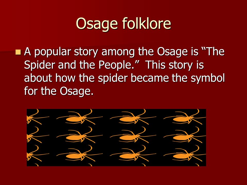Osage folklore A popular story among the Osage is The Spider and the People. This story is about how the spider became the symbol for the Osage. A pop