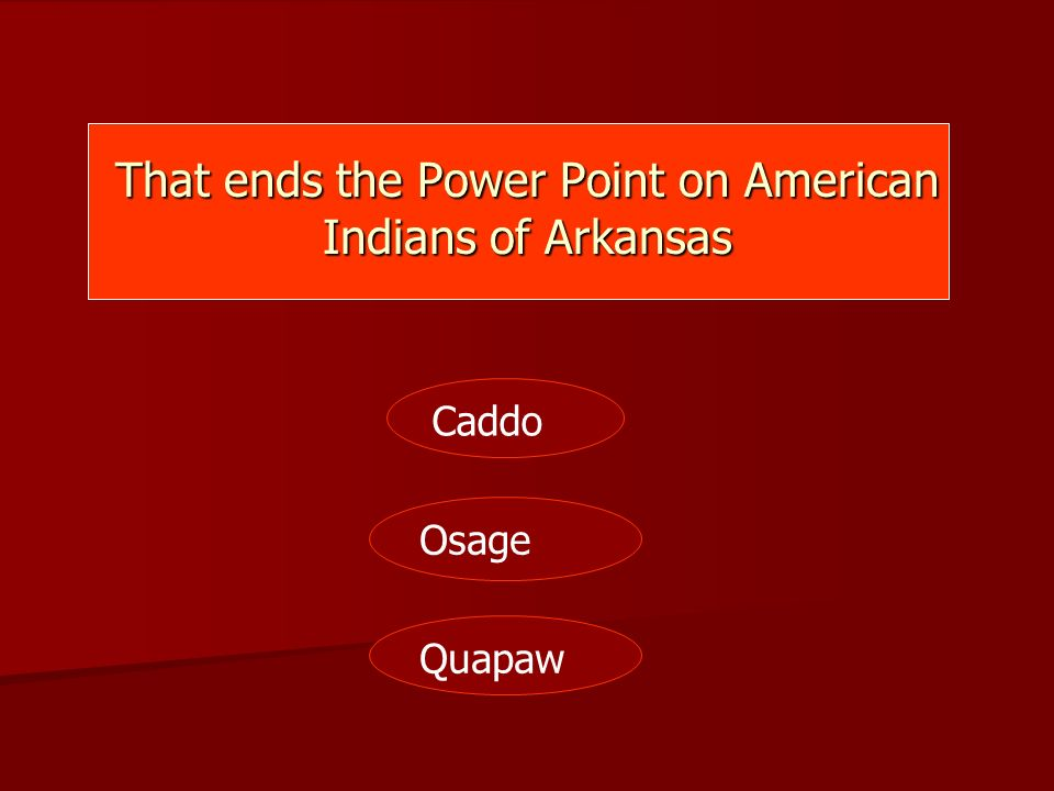 Quapaw Osage Caddo That ends the Power Point on American Indians of Arkansas