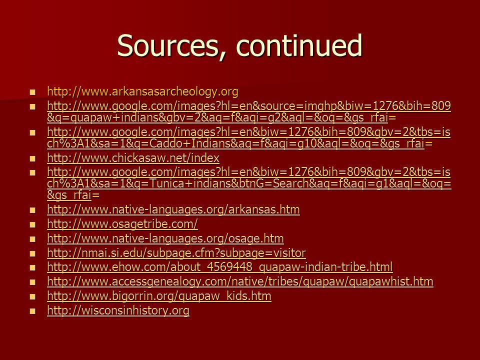 Sources, continued http://www.arkansasarcheology.org http://www.arkansasarcheology.org http://www.google.com/images?hl=en&source=imghp&biw=1276&bih=80