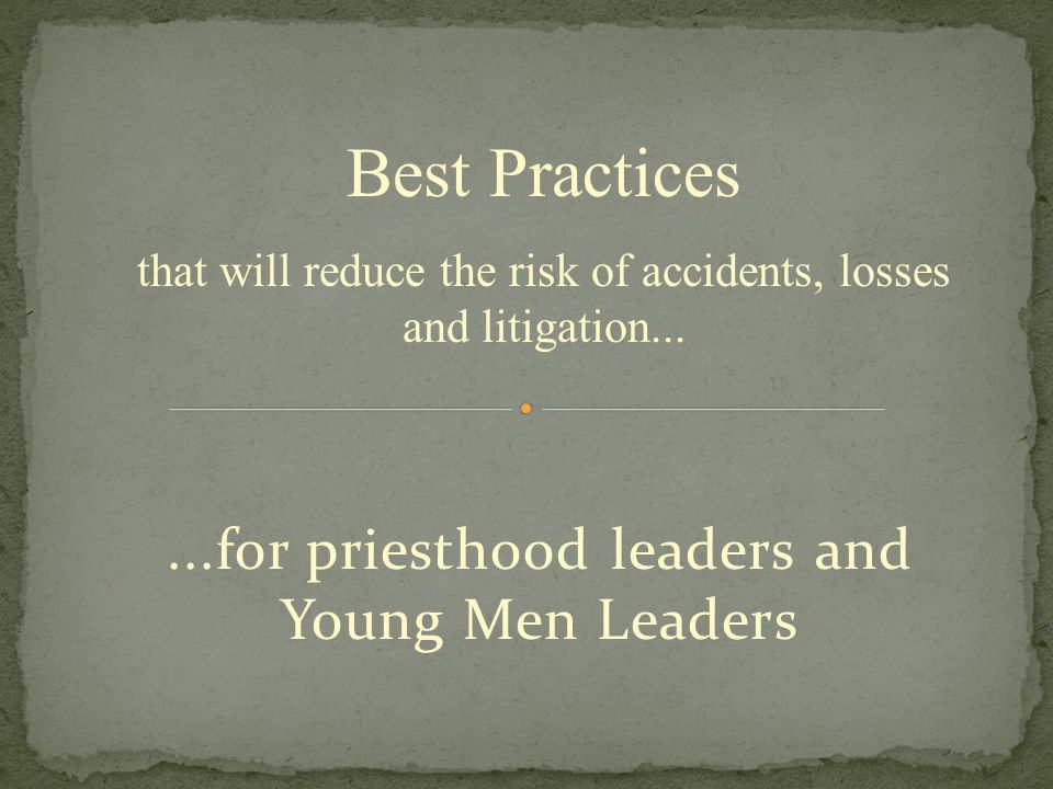 ...for priesthood leaders and Young Men Leaders Best Practices that will reduce the risk of accidents, losses and litigation...