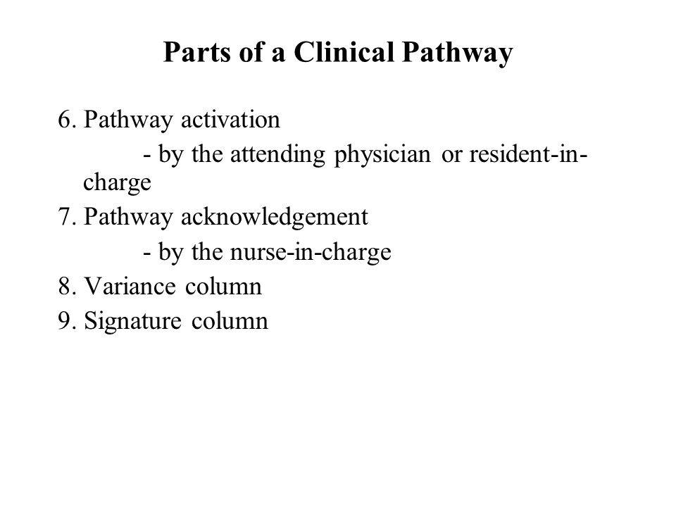 6. Pathway activation - by the attending physician or resident-in- charge 7. Pathway acknowledgement - by the nurse-in-charge 8. Variance column 9. Si
