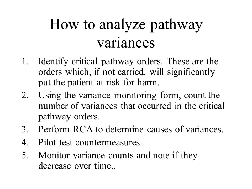 How to analyze pathway variances 1.Identify critical pathway orders. These are the orders which, if not carried, will significantly put the patient at