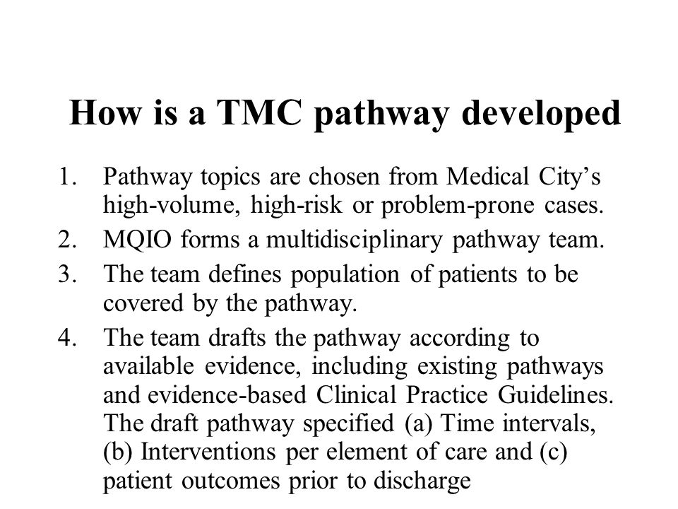 How is a TMC pathway developed 1.Pathway topics are chosen from Medical Citys high-volume, high-risk or problem-prone cases. 2.MQIO forms a multidisci