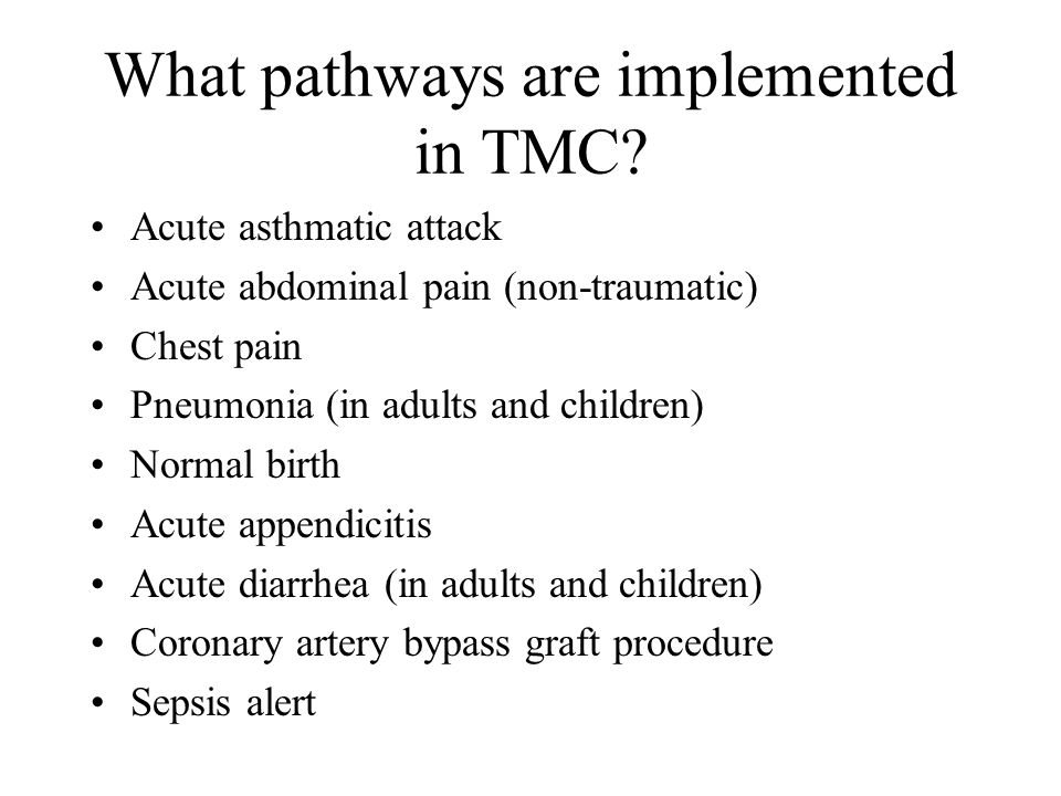 What pathways are implemented in TMC? Acute asthmatic attack Acute abdominal pain (non-traumatic) Chest pain Pneumonia (in adults and children) Normal