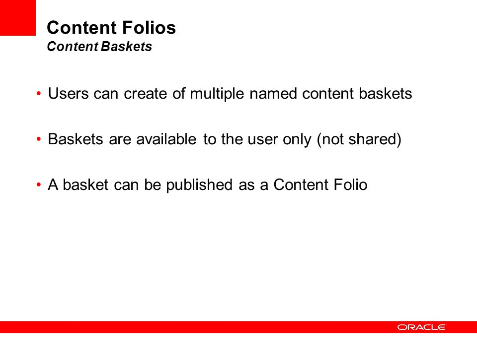 Content Folios Content Baskets Users can create of multiple named content baskets Baskets are available to the user only (not shared) A basket can be