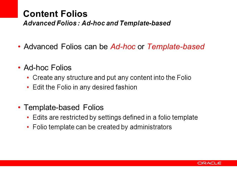 Content Folios Advanced Folios : Ad-hoc and Template-based Advanced Folios can be Ad-hoc or Template-based Ad-hoc Folios Create any structure and put