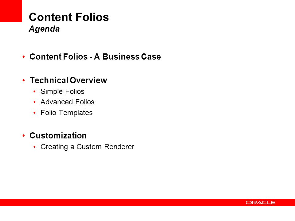 Content Folios Agenda Content Folios - A Business Case Technical Overview Simple Folios Advanced Folios Folio Templates Customization Creating a Custo