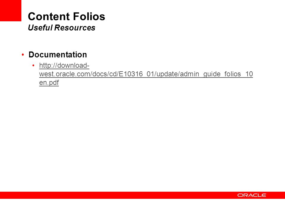 Content Folios Useful Resources Documentation http://download- west.oracle.com/docs/cd/E10316_01/update/admin_guide_folios_10 en.pdfhttp://download- w