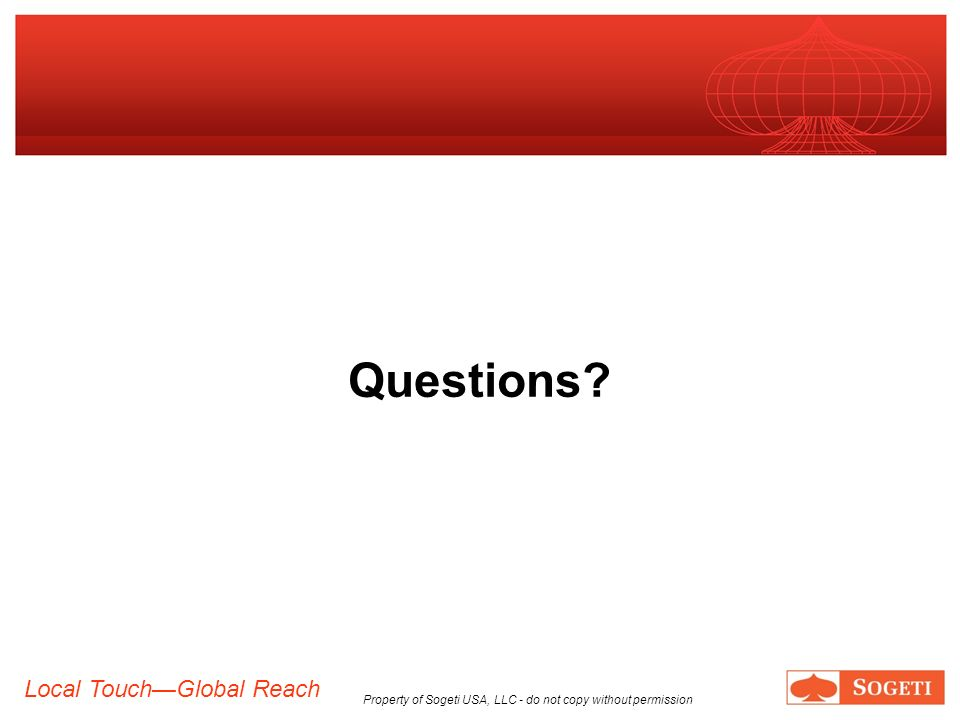 Local TouchGlobal Reach Property of Sogeti USA, LLC - do not copy without permission Questions