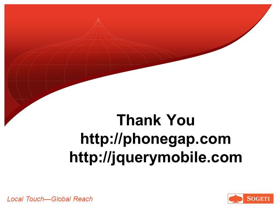 Local TouchGlobal Reach Thank You http://phonegap.com http://jquerymobile.com